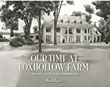 img - for Our Time at Foxhollow Farm: A Hudson Valley Family Remembered book / textbook / text book