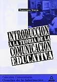 INTRODUCCIÓN A LA TEORIA DE LA COMUNICACION EDUCATIVA (Spanish Edition)