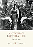 Victorian Factory Life (Shire Library)
