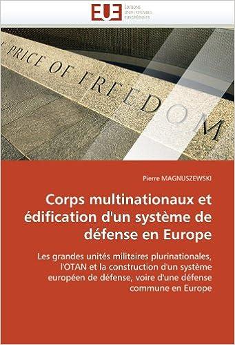 Lire un Corps multinationaux et édification d'un système de défense en Europe: Les grandes unités militaires plurinationales,  l'OTAN et la construction d'un ... voire d'une défense  commune en Europe epub, pdf