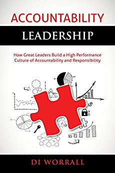 Accountability Leadership: How Great Leaders Build a High Performance Culture of Accountability and Responsibility (The Accountability Code Series) by [Worrall, Di]