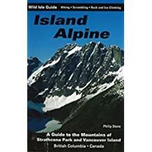 Island Alpine: A Guide to the Mountains of Strathcona Park and Vancouver Island
