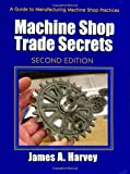 img - for Machine Shop Trade Secrets: A Guide to Manufacturing Machine Shop Practices by James A. Harvey (28-Aug-2013) Paperback book / textbook / text book