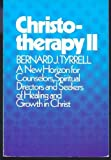 Christotherapy II : A New Horizon for Counselors, Spiritual Directors and Seekers of Healing and Growth in Christ, Tyrrell, Bernard J., 0809124823
