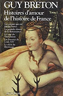 Histoires d'amour de l'histoire de France (5) Le siècle du libertinage. par Breton