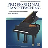 Professional Piano Teaching, Vol 2: A Comprehensive Piano Pedagogy Textbook