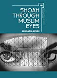 Shoah through Muslim Eyes (The Holocaust: History and Literature, Ethics and Philosophy)