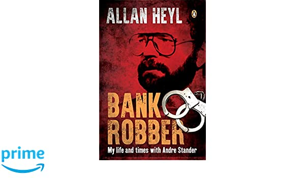 bank robber my time with andré stander allan heyl 9781776092895