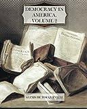 Democracy in America, Volume 2, Alexis de Tocqueville, 1466344598