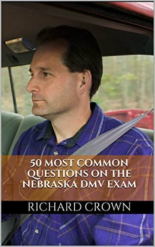 Pass Your Nebraska DMV Test Guaranteed! 50 Real Test Questions! Nebraksa DMV Practice Test Questions