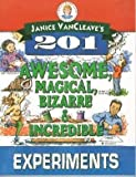 Janice VanCleave's 201 Awesome, Magical Bizarre, and Incredible Experiments