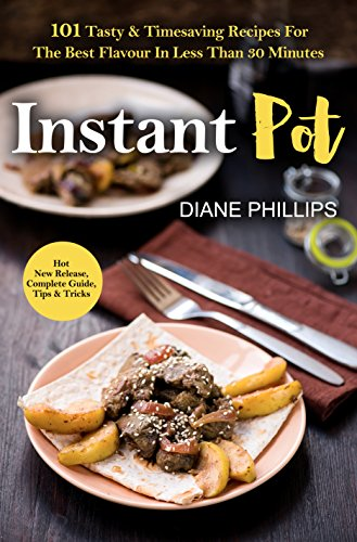 Instant Pot: 101 Tasty & Timesaving Recipes For The Best Flavour In Less Than 30 Minutes (Pressure Cooking Phillips compare prices)