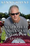 By Kenny Mayne - An Incomplete and Inaccurate History of Sport: . . . and Other Ra (2008-05-07) [Hardcover]