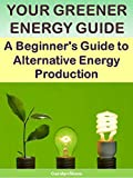 Your Greener Energy Guide:  A Beginner's Guide to Alternative Energy Production (Green Matters Book 6)