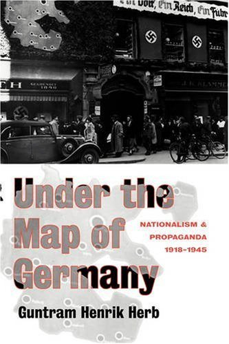 Download Under the Map of Germany: Nationalism and Propaganda 1918 – 1945 Pdf