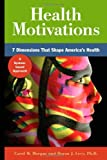 Health Motivations : 7 Dimensions That Shape America's Health: 7 Dimensions That Shape America's Health, Morgan, Carol M. and Levy, Doran J., 0970560508
