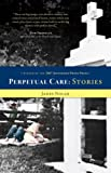 Perpetual Care and Other Stories