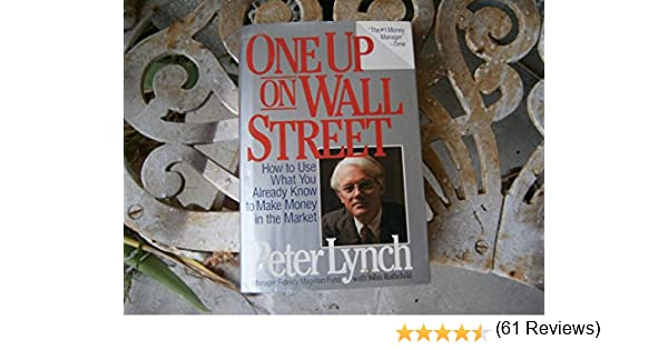 One Up on Wall Street: How to Use What You Already Know to Make Money in the Market: Amazon.es: Lynch, Peter, Rothchild, John: Libros en idiomas extranjeros