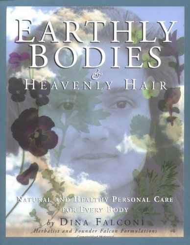 Earthly Bodies & Heavenly Hair: Natural and Healthy Bodycare for Every Body