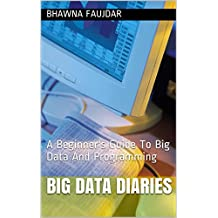 Big Data Diaries: A Beginner's Guide To Big Data And Programming