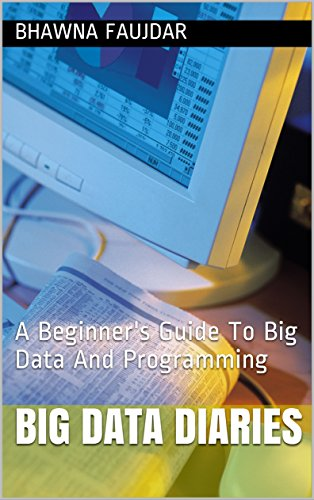 Big Data Diaries: A Beginner's Guide To Big Data And Programming cover