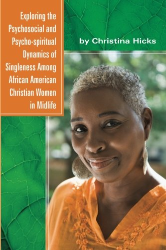 Search : Exploring the Psychosocial and Psycho-spiritual Dynamics of Singleness Among African American Christian Women in Midlife