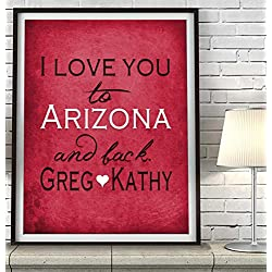 """I Love You to Arizona and Back"" Phoenix ART PRINT, Customized & Personalized UNFRAMED, Wedding gift, Valentines day gift, Christmas gift, Father's day gift, All Sizes"