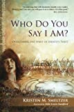 img - for Who Do You Say I Am?: Overcoming the Spirit of Identity Theft book / textbook / text book