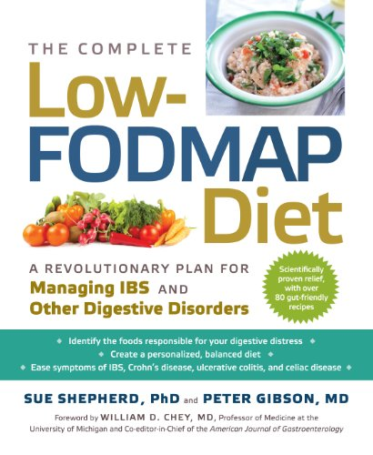 The Complete Low-FODMAP Diet: A Revolutionary Plan for Managing IBS and Other Digestive Disorders by Sue Shepherd PhD, Peter Gibson MD