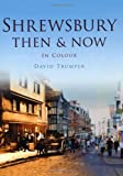 Shrewsbury Then and Now, David Trumper, 0752464051