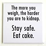 """Stay Safe, Eat Cake"" Fridge Magnet"