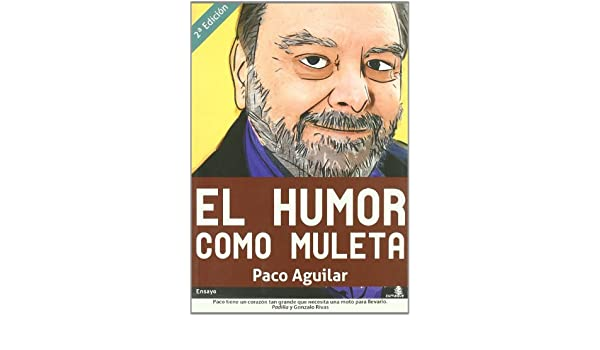 El humor como muleta (Spanish Edition): Paco Aguilar: 9788493721756: Amazon.com: Books
