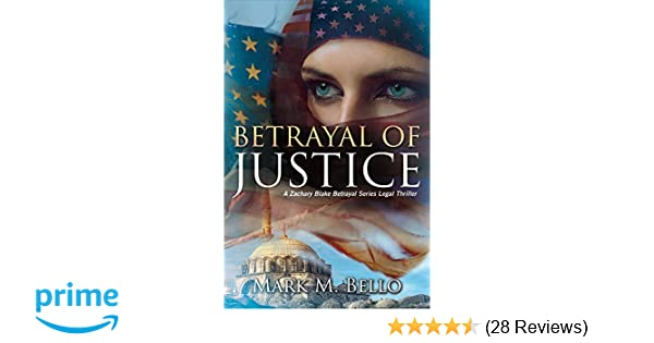 Betrayal of Justice: A Zachary Blake Betrayal Series Legal Thriller (The Zachary Blake Legal Thriller Series): Mark M. Bello: 9781543906226: Amazon.com: ...