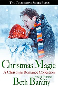 Christmas Magic, A Christmas Romance Collection: Two Touchstone Series Books by [Barany, Beth]