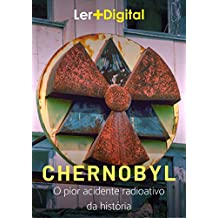 Chernobyl: O pior acidente radioativo  da história (Desastres da Humanidade)
