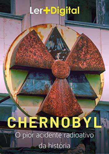 Chernobyl acidente radioativo Desastres Humanidade ebook