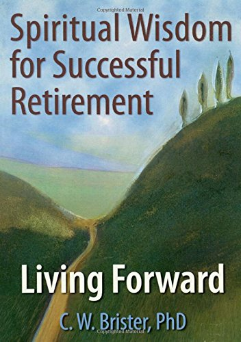 Spiritual Wisdom for Successful Retirement: Living Forward