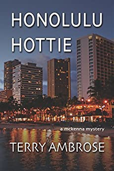 Honolulu Hottie: A McKenna Mystery (Trouble in Paradise Book 4) by [Ambrose, Terry]
