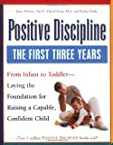 img - for Positive Discipline: The First Three Years-Laying the Foundation for Raising a Capable, Confident Child book / textbook / text book