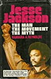 Jesse Jackson, the Man, the Movement, the Myth