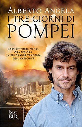 I tre giorni di Pompei: 23-25 ottobre 79 d. C. Ora per ora, la più grande tragedia dell'antichità (Best BUR) por Alberto Angela
