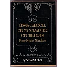 Lewis Carroll, Photographer of Children: Four Nude Studies by Morton N. Cohen (1988-12-12)