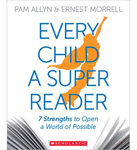 Every Child a Super Reader: 7 Strengths to Open a World of Possible