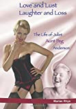 """Love and Lust, Laughter and Loss: The Life of Juliet """"Aunt Peg"""" Anderson"""
