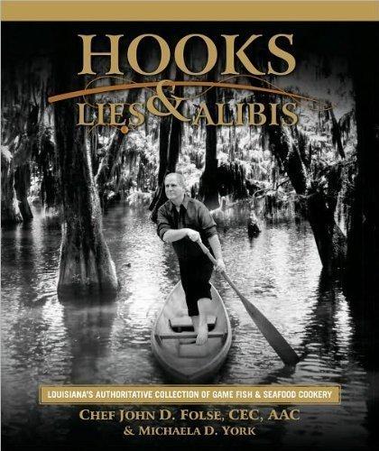 Hooks, Lies & Alibis: Louisiana's Authoritative Collection of Game Fish & Seafood Cookery by John D. Folse, Michaela York (2009) Hardcover (The Encyclopedia Of Cajun & Creole Cuisine)
