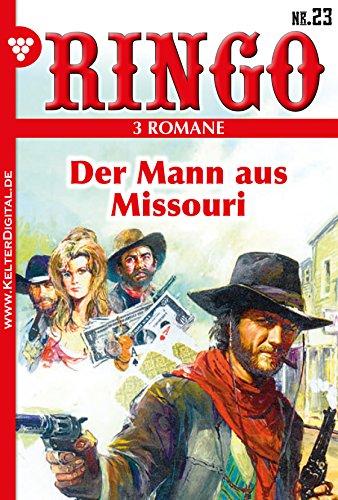 Ringo 3 Romane Nr. 23 - Western: Der Mann aus Missouri, Stern im Staub, Hank und die Bravado-Lady (German Edition)
