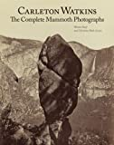 img - for Carleton Watkins: The Complete Mammoth Photographs book / textbook / text book