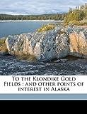 To the Klondike Gold Fields, , 1178131947