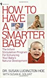 img - for How to Have a Smarter Baby: The Infant Stimulation Program For Enhancing Your Baby's Natural Development book / textbook / text book