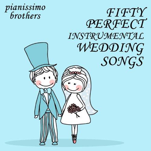 Story Instrumental Wedding Songs: 50 Perfect Instrumental Wedding Songs By Pianissimo
